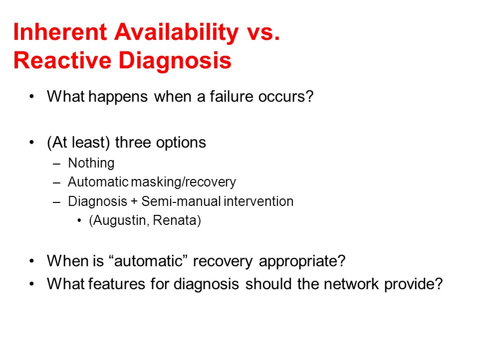 Inherent Availability vs. Reactive Diagnosis What happens when a failure occurs.