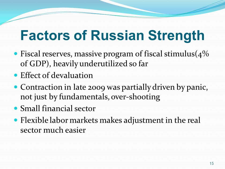 Factors of Russian Strength Fiscal reserves, massive program of fiscal stimulus(4% of GDP), heavily underutilized so far Effect of devaluation Contrac