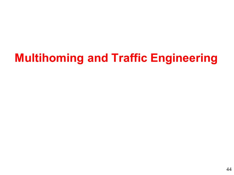 44 Multihoming and Traffic Engineering