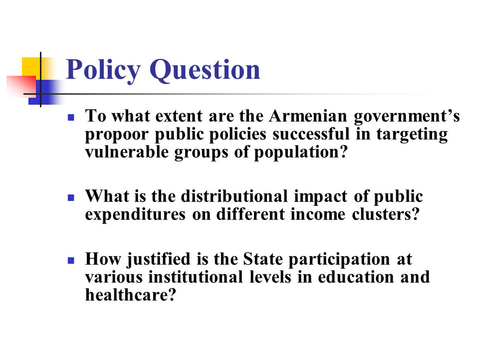 Policy Question To what extent are the Armenian governments propoor public policies successful in targeting vulnerable groups of population? What is t