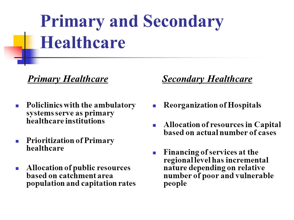 Primary and Secondary Healthcare Policlinics with the ambulatory systems serve as primary healthcare institutions Prioritization of Primary healthcare