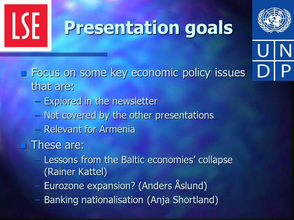 Presentation goals n Focus on some key economic policy issues that are: –Explored in the newsletter –Not covered by the other presentations –Relevant for Armenia n These are: –Lessons from the Baltic economies collapse (Rainer Kattel) –Eurozone expansion.