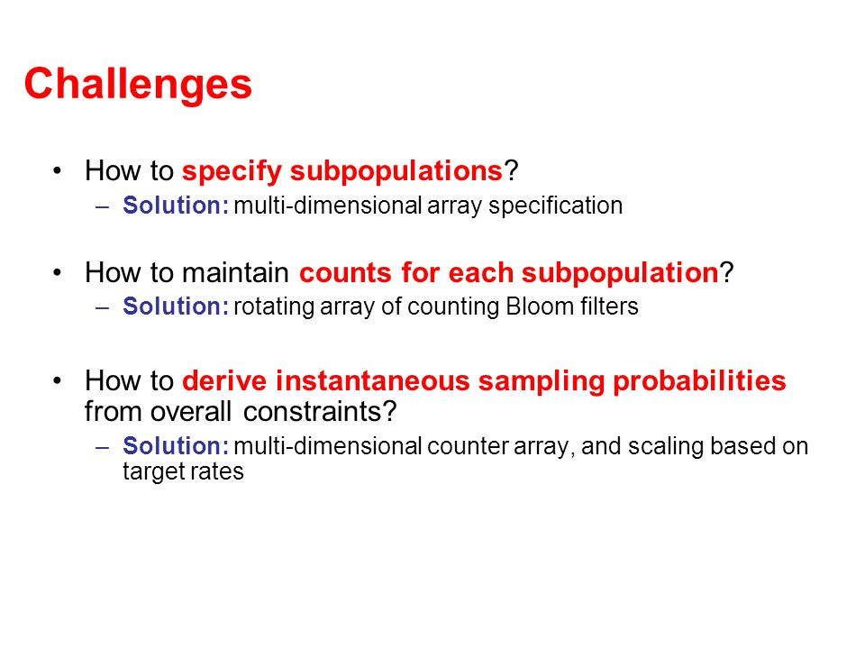 Challenges How to specify subpopulations? –Solution: multi-dimensional array specification How to maintain counts for each subpopulation? –Solution: r