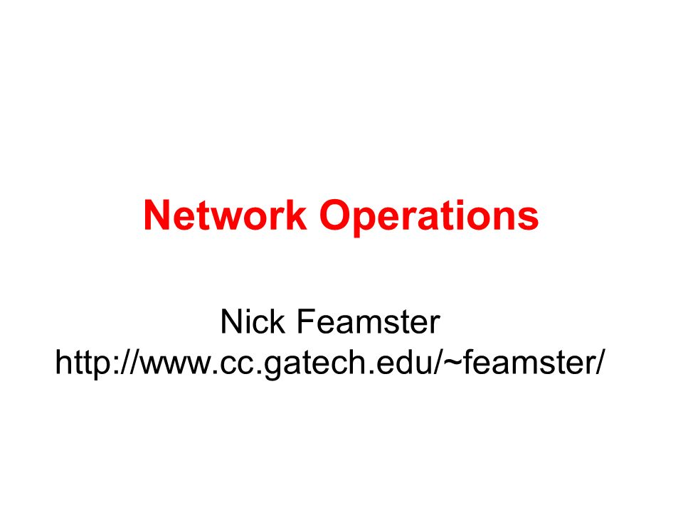 Network Operations Nick Feamster http://www.cc.gatech.edu/~feamster/
