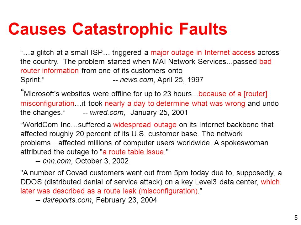 5 Causes Catastrophic Faults …a glitch at a small ISP… triggered a major outage in Internet access across the country.