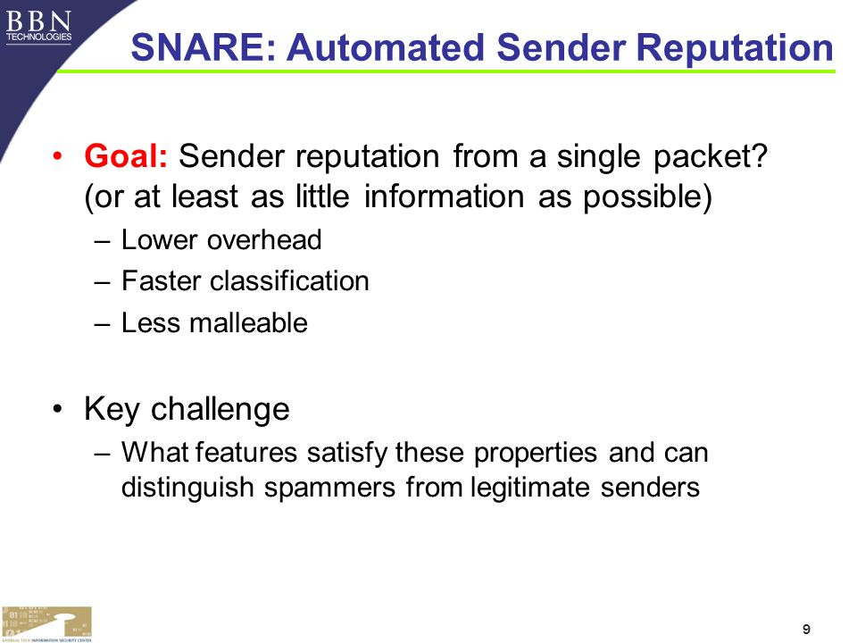 9 SNARE: Automated Sender Reputation Goal: Sender reputation from a single packet.
