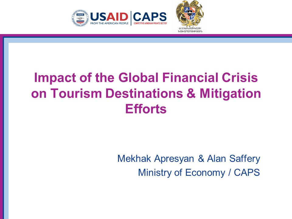 Impact of the Global Financial Crisis on Tourism Destinations & Mitigation Efforts Mekhak Apresyan & Alan Saffery Ministry of Economy / CAPS