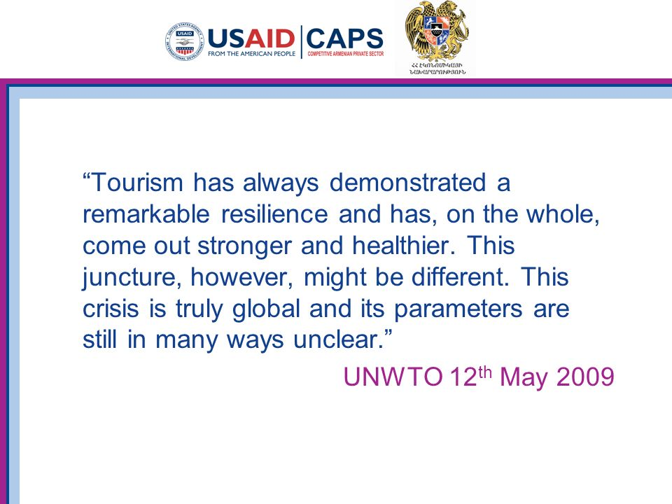 Tourism has always demonstrated a remarkable resilience and has, on the whole, come out stronger and healthier.