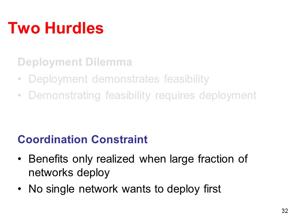 32 Two Hurdles Deployment demonstrates feasibility Demonstrating feasibility requires deployment Deployment Dilemma Coordination Constraint Benefits o