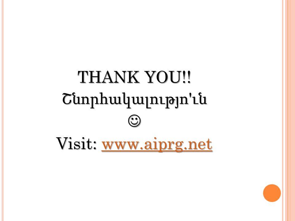 THANK YOU!! Շնորհակալությո ' ւն Visit: www.aiprg.net www.aiprg.net