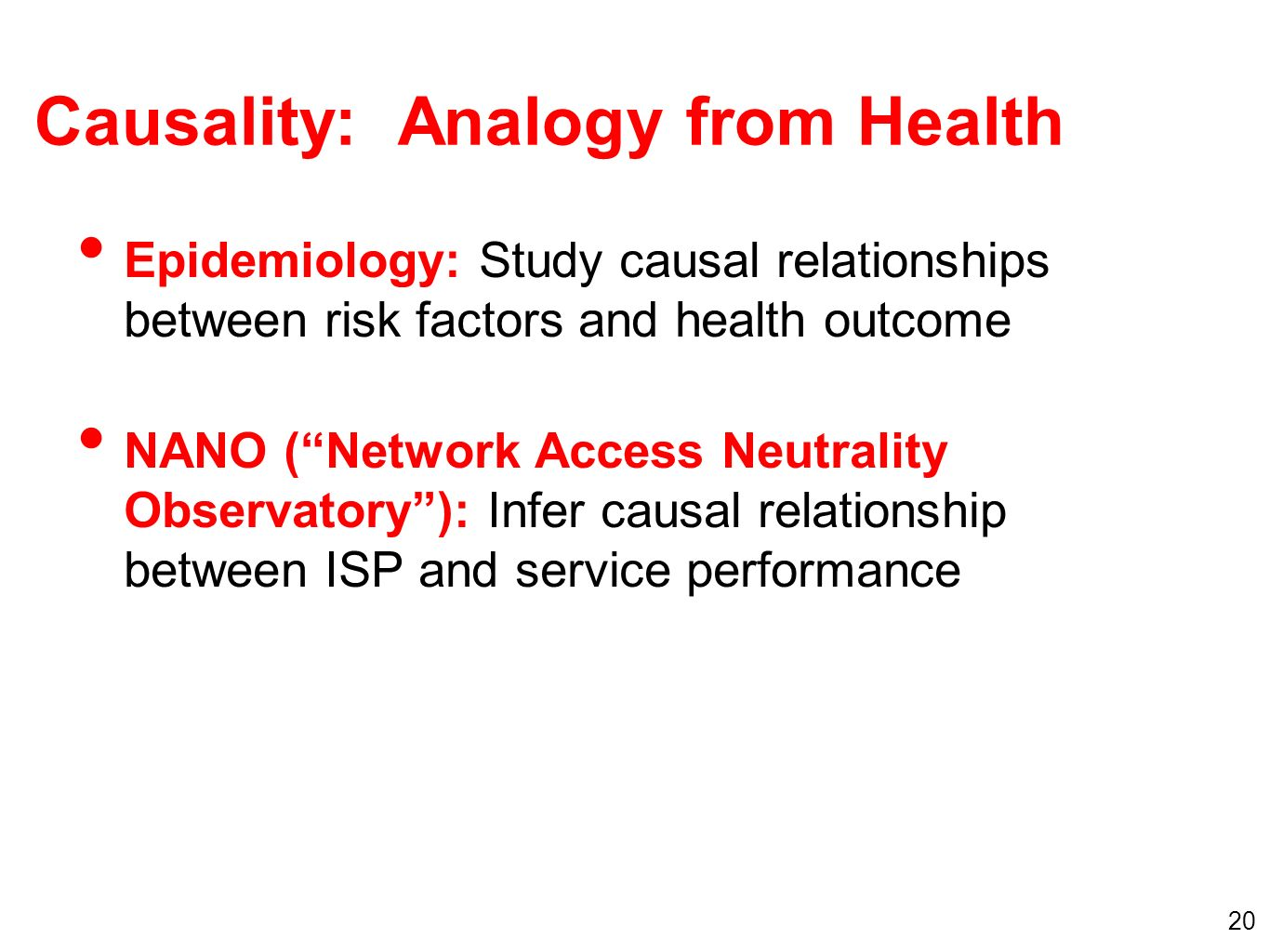 20 Causality: Analogy from Health Epidemiology: Study causal relationships between risk factors and health outcome NANO (Network Access Neutrality Observatory): Infer causal relationship between ISP and service performance