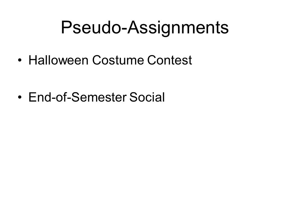 Pseudo-Assignments Halloween Costume Contest End-of-Semester Social