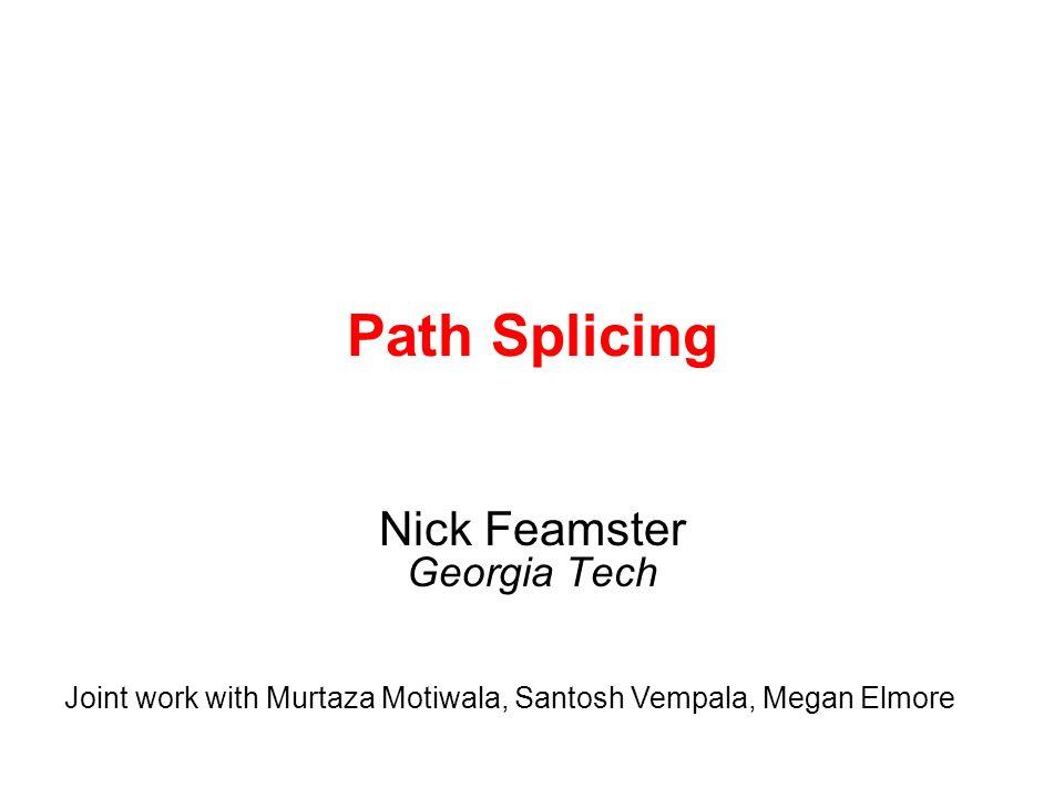 Path Splicing Nick Feamster Georgia Tech Joint work with Murtaza Motiwala, Santosh Vempala, Megan Elmore