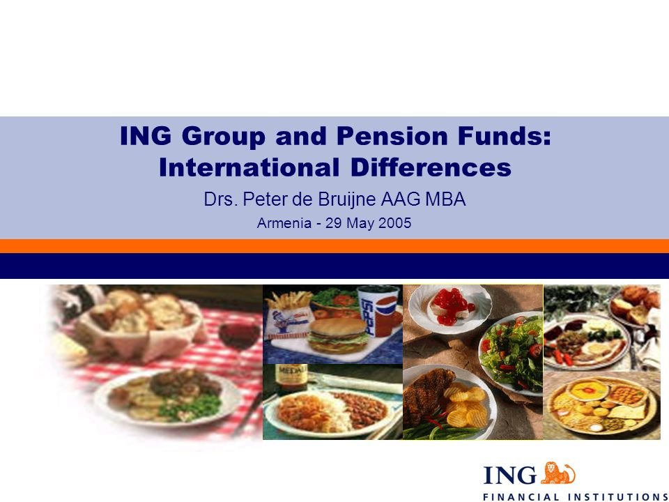 ING Group and Pension Funds: International Differences Drs. Peter de Bruijne AAG MBA Armenia - 29 May 2005