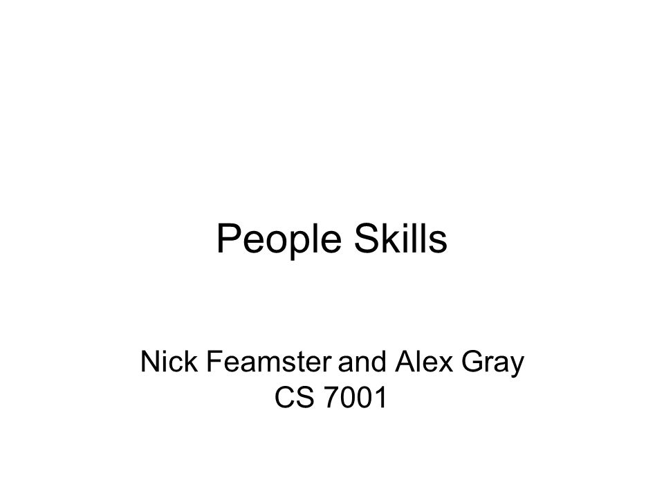 People Skills Nick Feamster and Alex Gray CS 7001