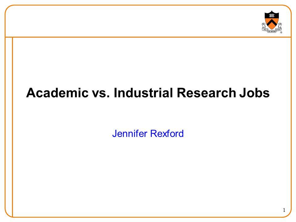 1 Academic vs. Industrial Research Jobs Jennifer Rexford