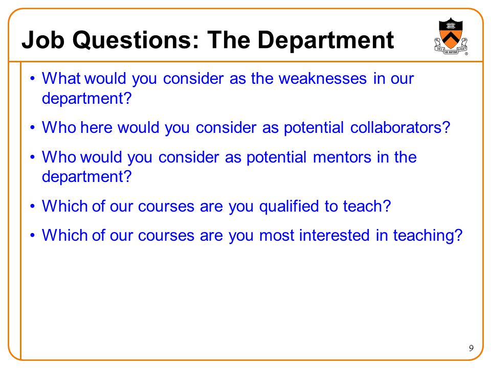9 Job Questions: The Department What would you consider as the weaknesses in our department? Who here would you consider as potential collaborators? W