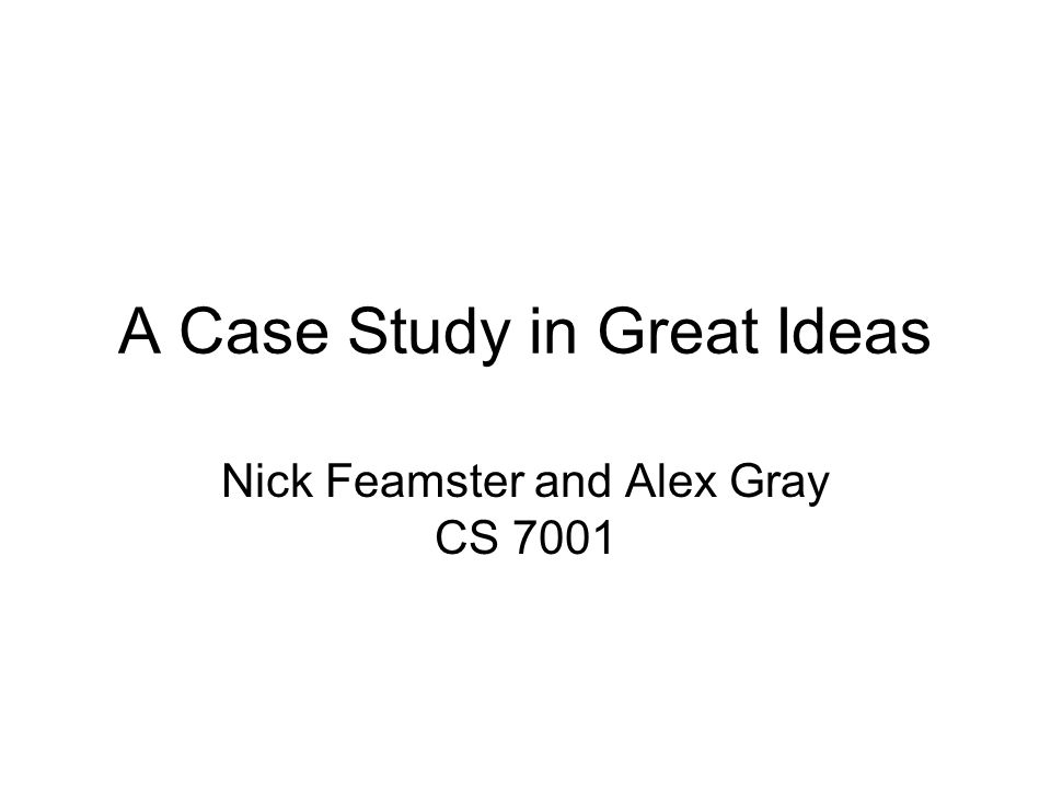 A Case Study in Great Ideas Nick Feamster and Alex Gray CS 7001