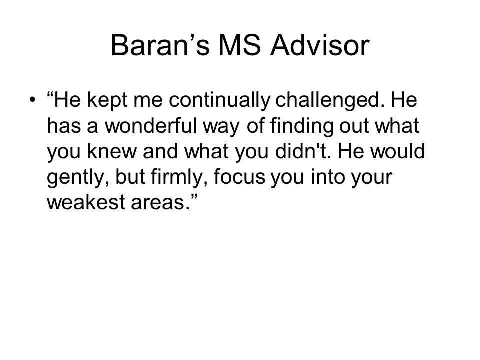 Barans MS Advisor He kept me continually challenged.