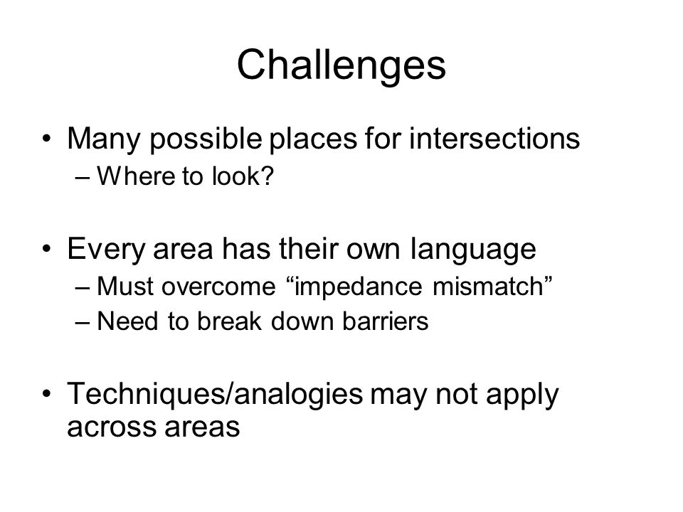 Challenges Many possible places for intersections –Where to look.