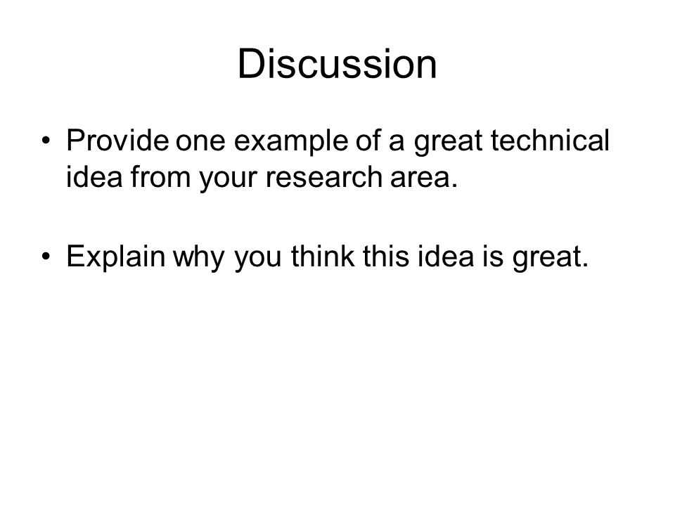 Discussion Provide one example of a great technical idea from your research area. Explain why you think this idea is great.