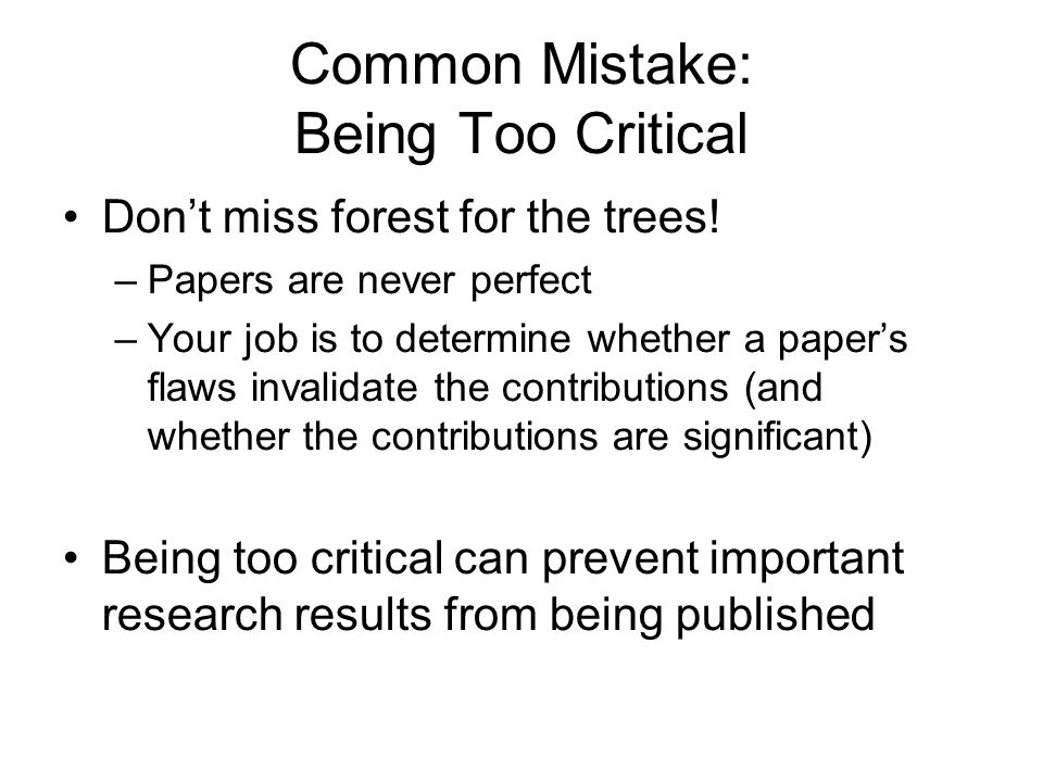 Common Mistake: Being Too Critical Dont miss forest for the trees.