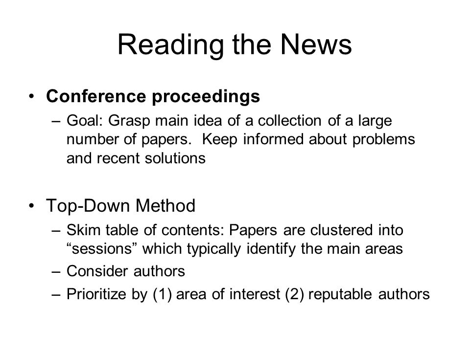Reading the News Conference proceedings –Goal: Grasp main idea of a collection of a large number of papers. Keep informed about problems and recent so