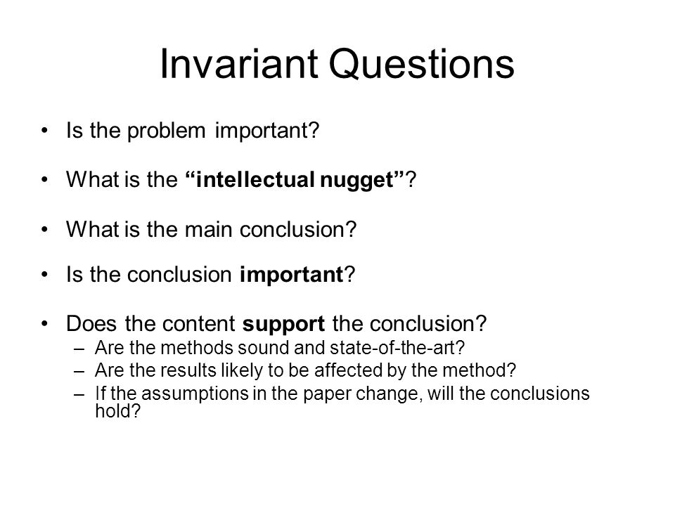 Invariant Questions Is the problem important. What is the intellectual nugget.
