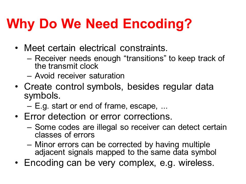 Why Do We Need Encoding.Meet certain electrical constraints.