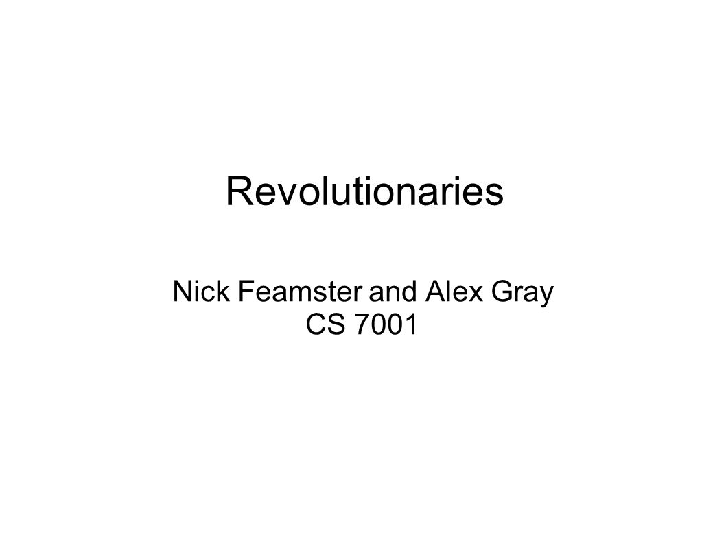 Revolutionaries Nick Feamster and Alex Gray CS 7001