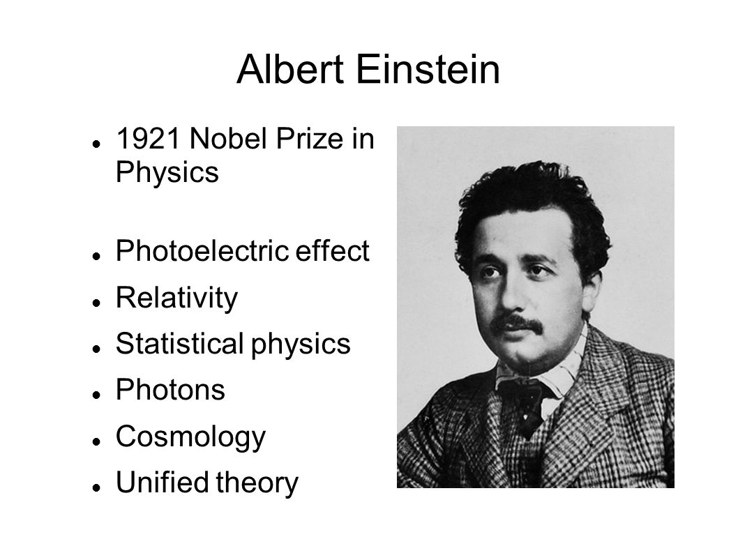 Albert Einstein 1921 Nobel Prize in Physics Photoelectric effect Relativity Statistical physics Photons Cosmology Unified theory