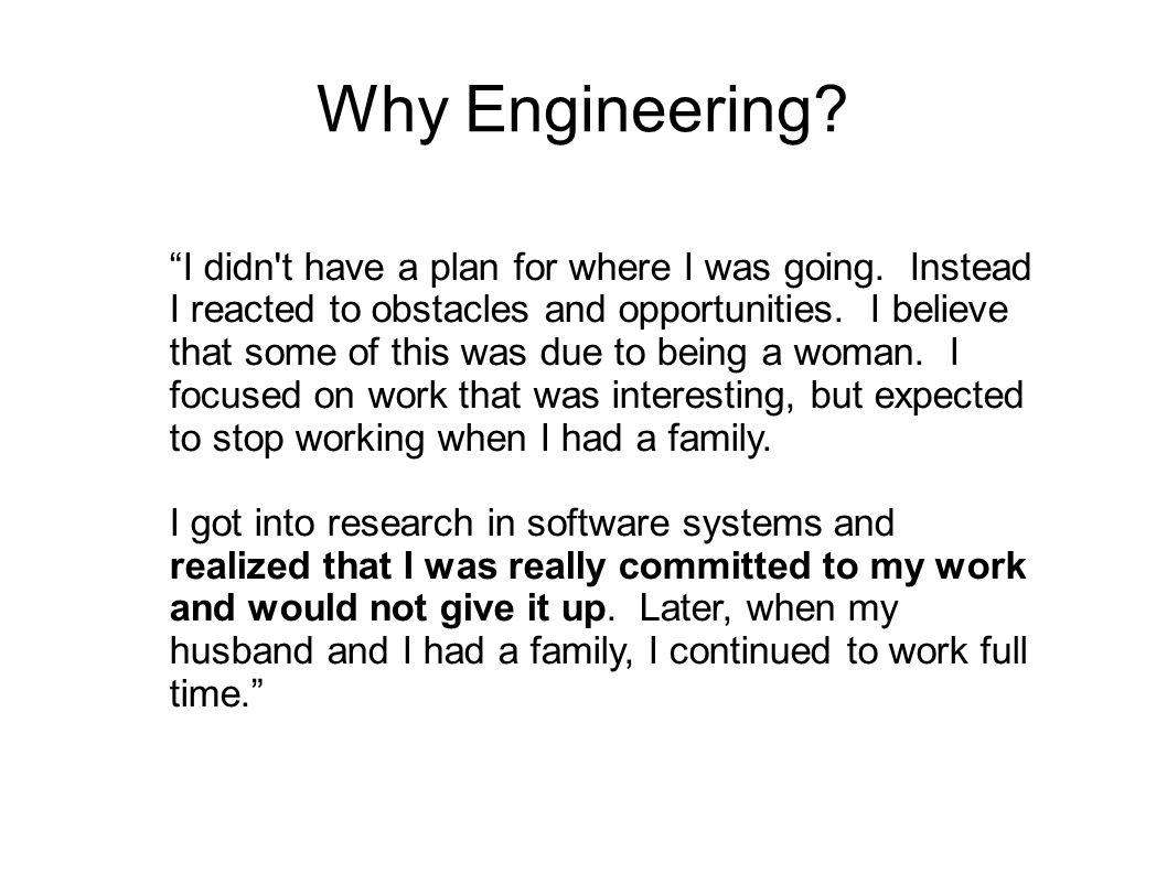 Why Engineering. I didn t have a plan for where I was going.