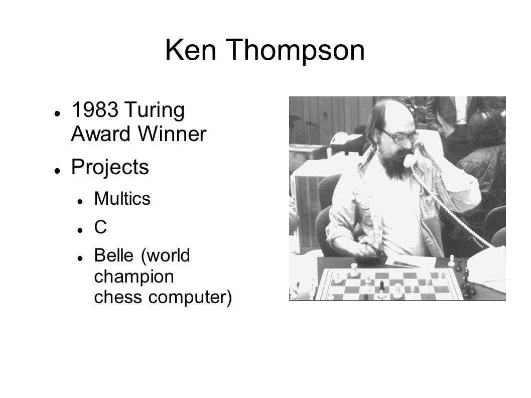 Ken Thompson 1983 Turing Award Winner Projects Multics C Belle (world champion chess computer)