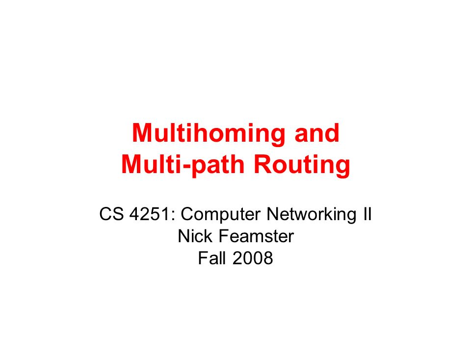 22 Outbound: Multihoming Goals Redundancy –Dynamic routing will failover to backup link Performance –Select provider with best performance per prefix –Requires active probing Cost –Select provider per prefix over time to minimize the total financial cost