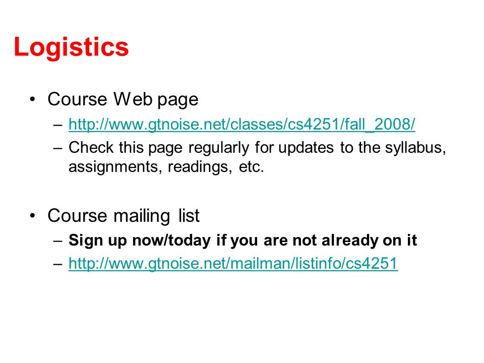 Logistics Course Web page –  –Check this page regularly for updates to the syllabus, assignments, readings, etc.