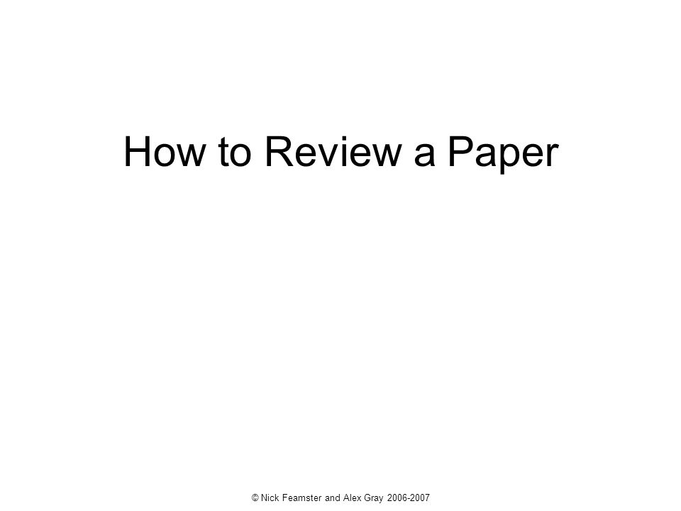 © Nick Feamster and Alex Gray 2006-2007 How to Review a Paper