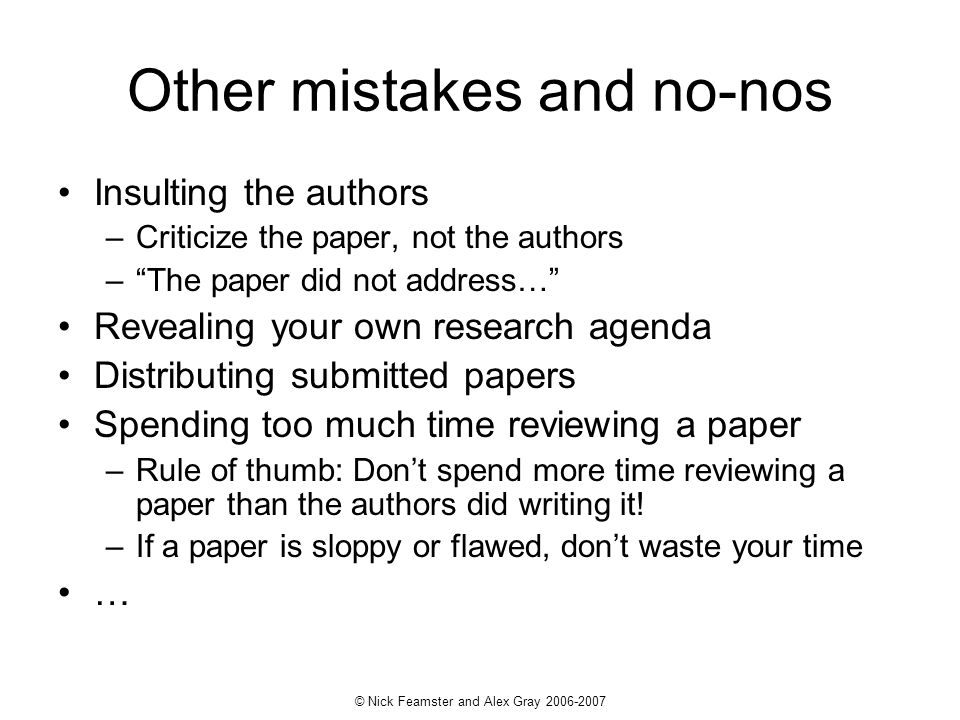 © Nick Feamster and Alex Gray 2006-2007 Other mistakes and no-nos Insulting the authors –Criticize the paper, not the authors –The paper did not addre
