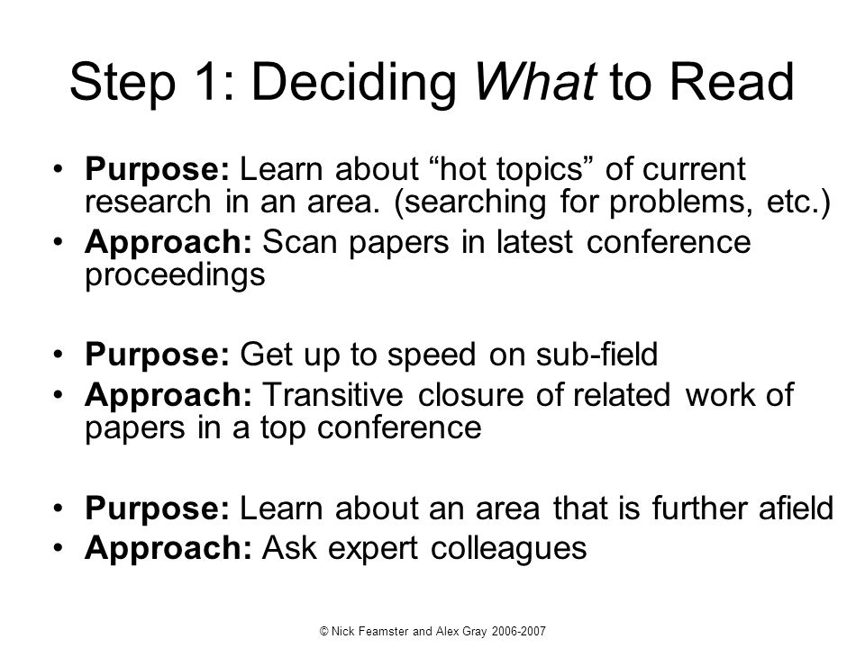 © Nick Feamster and Alex Gray 2006-2007 Step 1: Deciding What to Read Purpose: Learn about hot topics of current research in an area. (searching for p