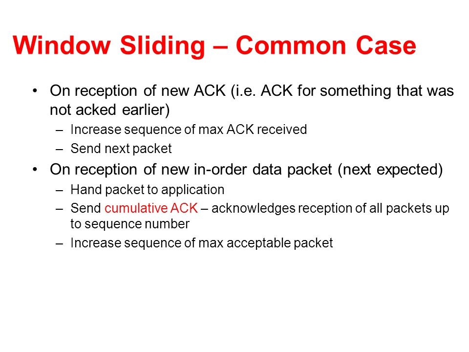 Window Sliding – Common Case On reception of new ACK (i.e.