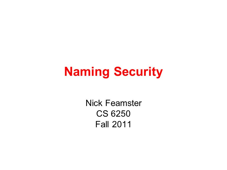 Naming Security Nick Feamster CS 6250 Fall 2011