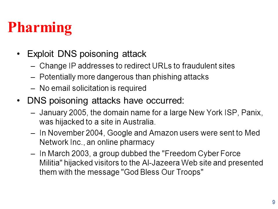 CS426Fall 2010/Lecture 34 10 DNS cache poisoning (Vulnerability 1) (Chris Schuba in 1993) DNS resource records (see RFC 1034) –An A record supplies a host IP address –A NS record supplies name server for domain Example –evil.org NS ns.yahoo.com /delegate to yahoo –ns.yahoo.com A 1.2.3.4 / address for yahoo Result –If resolver looks up www.evil.org, then evil name server will give resolver address 1.2.3.4 for yahoo –Lookup yahoo through cache goes to 1.2.3.4