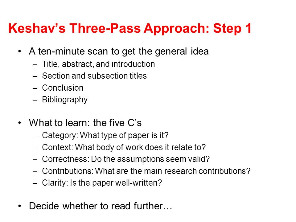 Keshavs Three-Pass Approach: Step 1 A ten-minute scan to get the general idea –Title, abstract, and introduction –Section and subsection titles –Concl