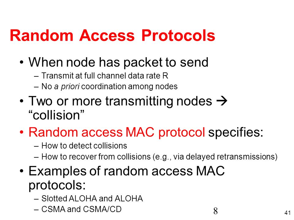 41 8 Random Access Protocols When node has packet to send –Transmit at full channel data rate R –No a priori coordination among nodes Two or more tran