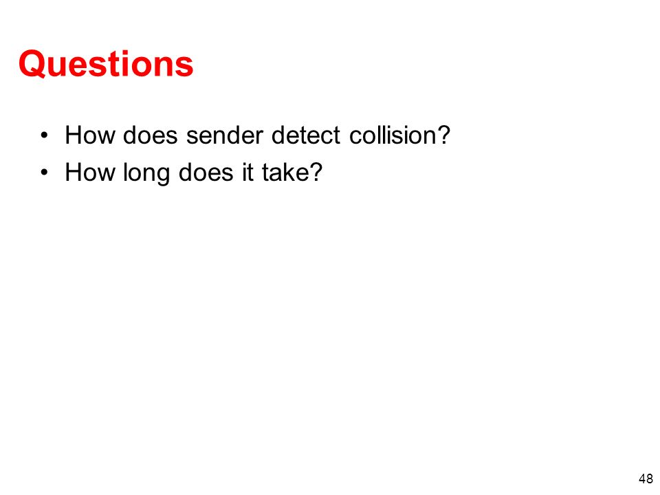 48 Questions How does sender detect collision? How long does it take?