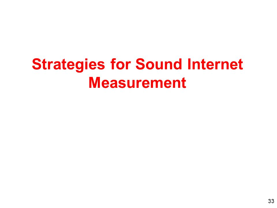 Strategies for Sound Internet Measurement 33
