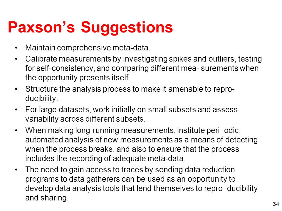 Paxsons Suggestions Maintain comprehensive meta-data. Calibrate measurements by investigating spikes and outliers, testing for self-consistency, and c