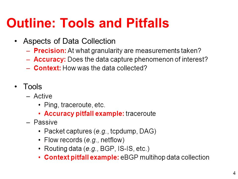 4 Outline: Tools and Pitfalls Aspects of Data Collection –Precision: At what granularity are measurements taken.