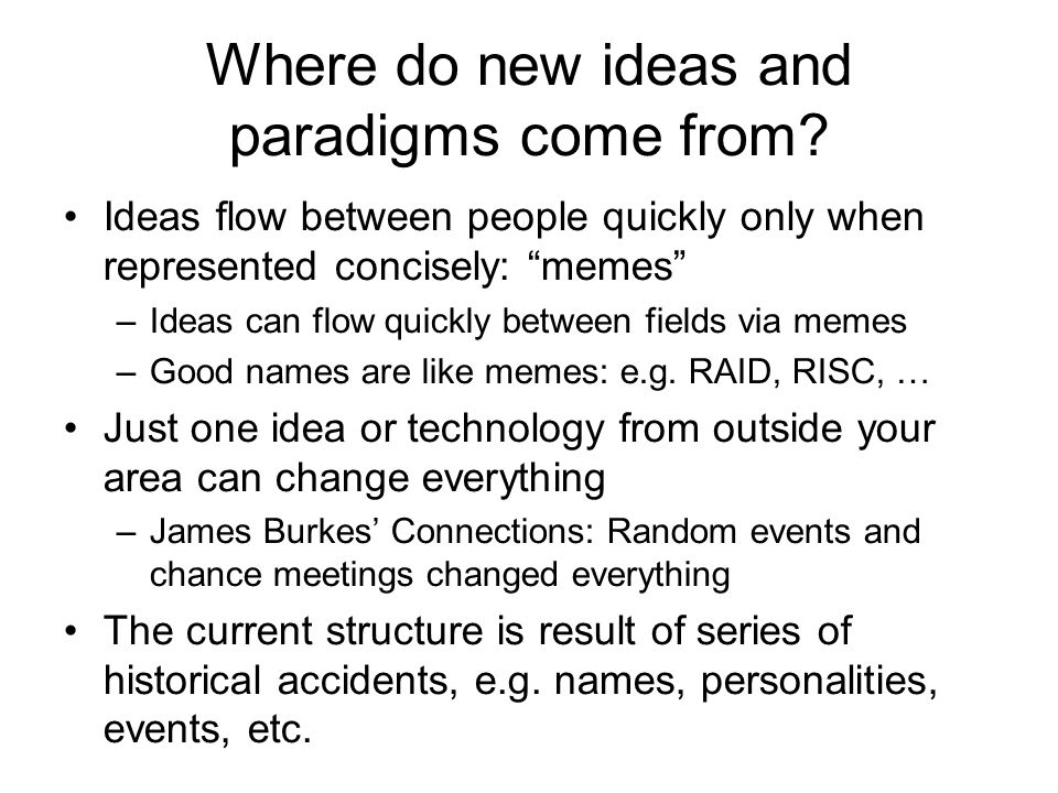 Where do new ideas and paradigms come from? Ideas flow between people quickly only when represented concisely: memes –Ideas can flow quickly between f