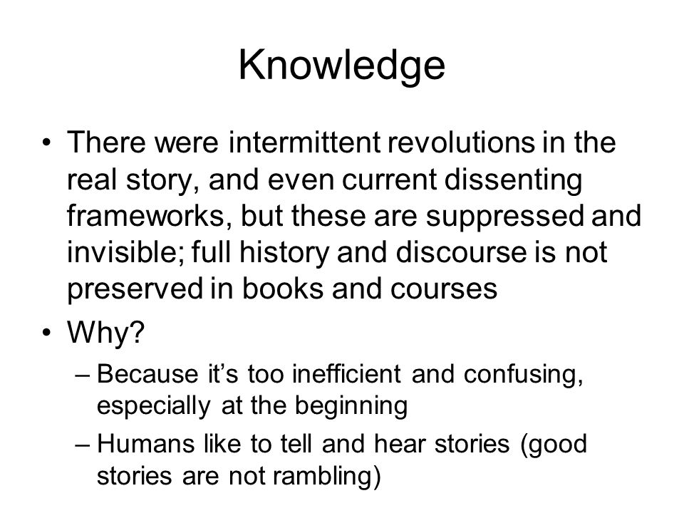 Knowledge There were intermittent revolutions in the real story, and even current dissenting frameworks, but these are suppressed and invisible; full