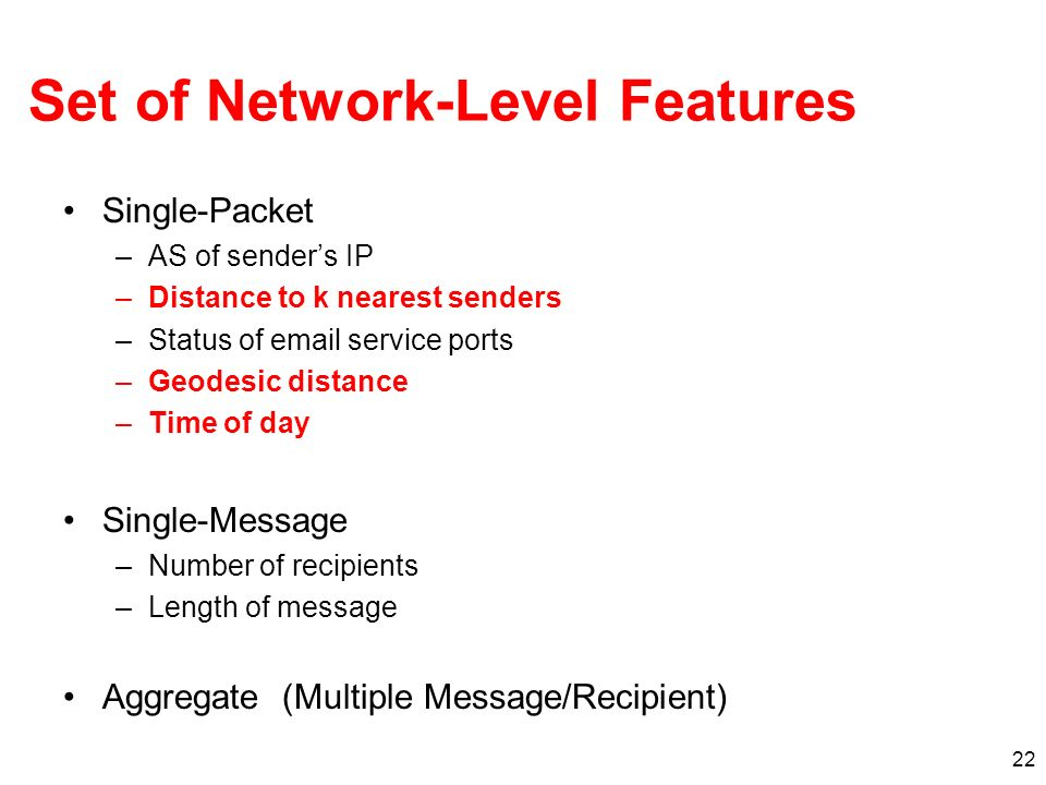 22 Set of Network-Level Features Single-Packet –AS of senders IP –Distance to k nearest senders –Status of email service ports –Geodesic distance –Tim